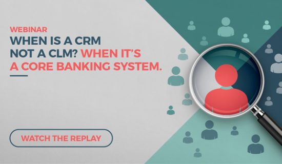 Webinar: When is a CRM not a CLM? When it's a core banking system.